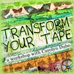 Transform Your Tape a worskshop by Carolyn Dube