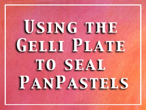 Video tutorial using the Gelli Plate to seal PanPastels by Carolyn Dube