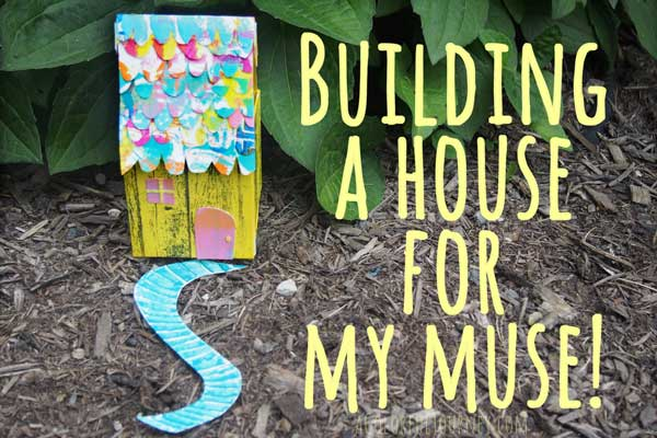 I built a mixed media house for my muse!