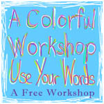 Use Your Words a free colorful workshop with Carolyn Dube