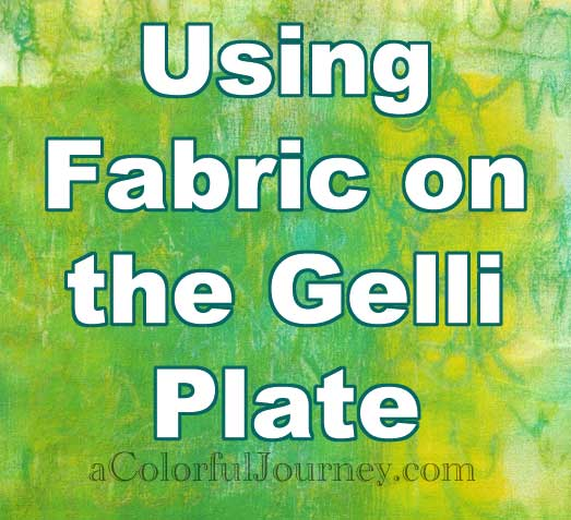 I'm playing around fabric on the Gelli Plate for this month's Colorful Gelli Print Party. Come on over and check out the video!