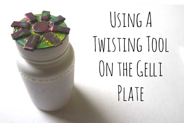 Using a Twisting Tool on the Gelli Plate