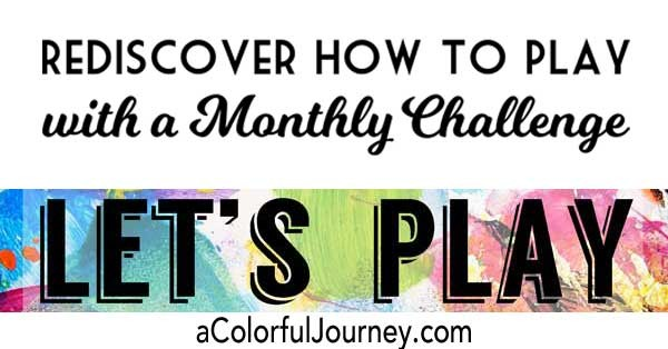Rediscover How to Play with a Monthly Challenge called Let's Play hosted by Carolyn Dube