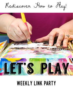 Let's Play a weekly link party all about rediscovering play!