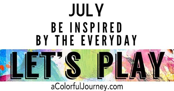 This month's Let's Play theme is all about being inspired by the everyday