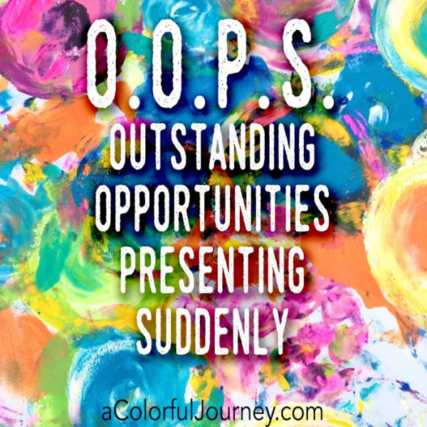 A mistake is just an O.O.P.S.- an Outstanding Opportunity Presenting Suddenly!