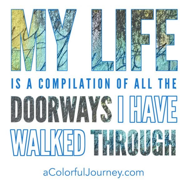 My life is a compilation of all the doorways I have walked through quote by Carolyn Dube