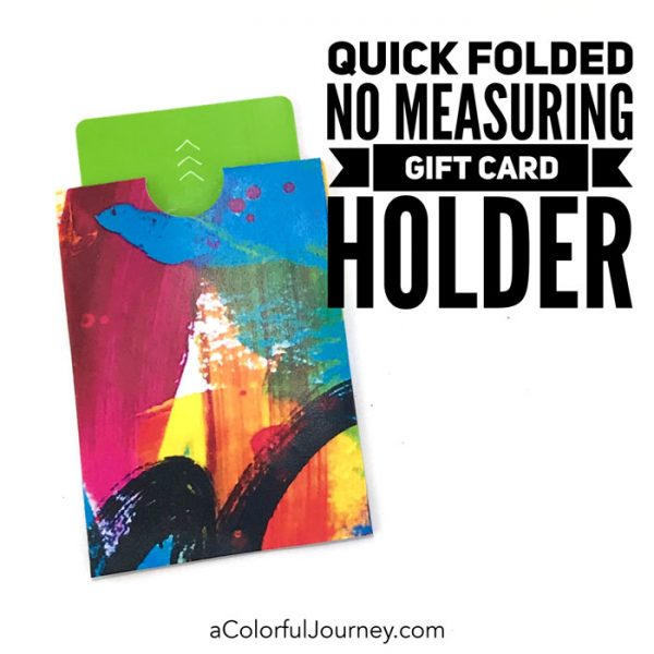 A Quick Folded No Measuring Gift Card Holder using a colorful download by Carolyn Dube